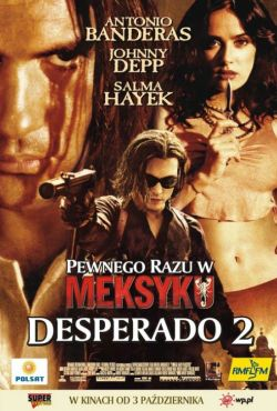 Pewnego razu w Meksyku: Desperado 2 / Once Upon a Time in Mexico