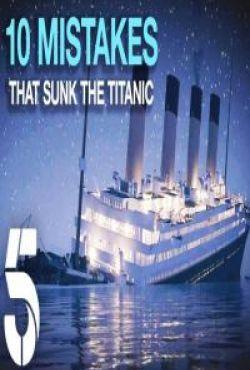 Dziesięć przyczyn zatonięcia Titanica / Ten Mistakes that Sank the Titanic