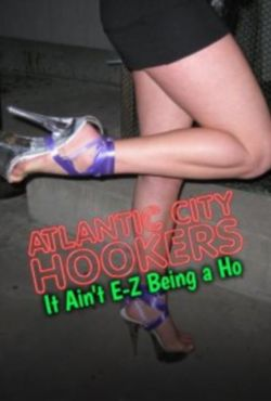 Atlantic City Hookers: It Ain't E-Z Being a Ho'