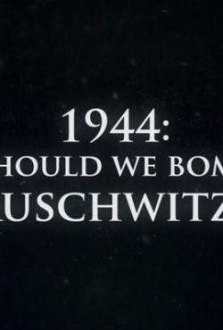 1944: Czy Powinniśmy Bombardować Auschwitz?
