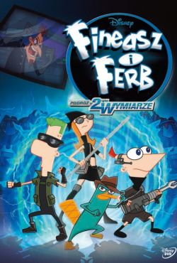 Fineasz i Ferb: Podróż w drugim wymiarze / Phineas and Ferb the Movie: Across the 2nd Dimension