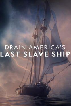 Ostatni statek niewolników / Drain America's Last Slave Ship